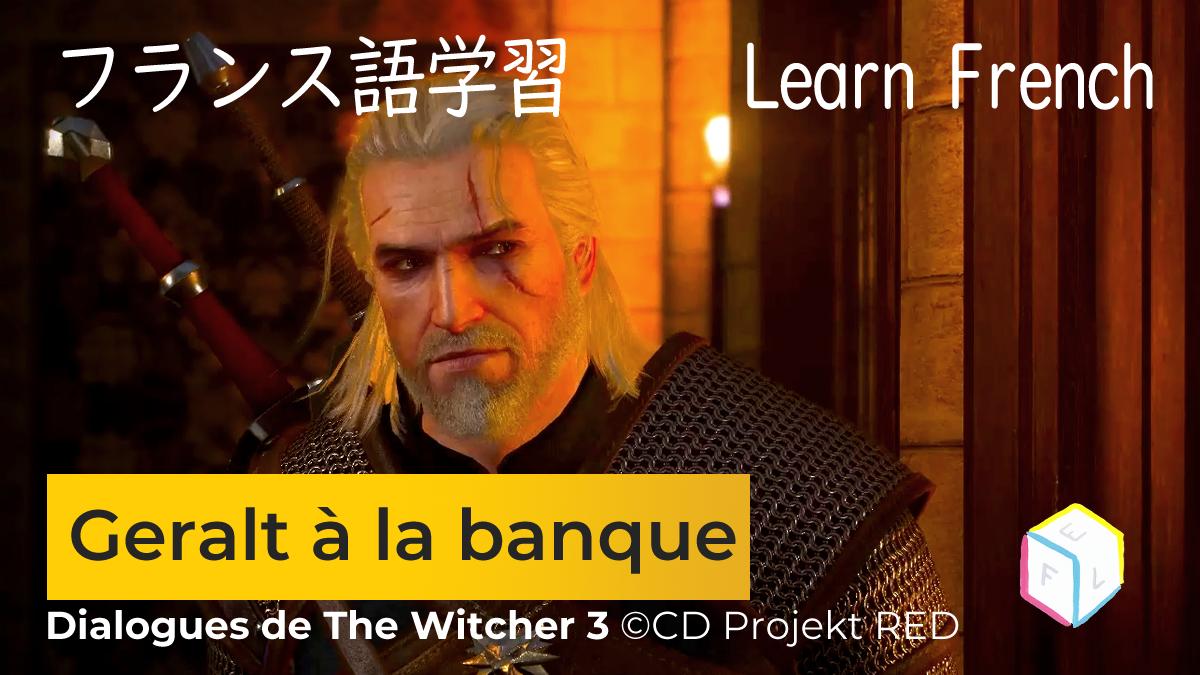 Dialogues de The Witcher 3 : Geralt à la banque!